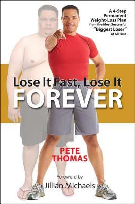 "Lose It Fast, Lose It Forever: A 4-Step Permanent Weight Loss Plan from the Most Successful ""Biggest Loser"" of All Time"