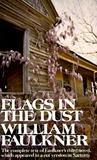Flags in the Dust: The complete text of Faulkner's third novel, which appeared in a cut version as Sartoris