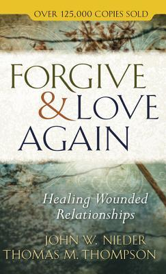 Forgive and Love Again: Healing Wounded Relationships
