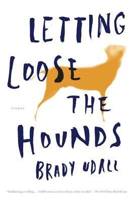 Letting Loose the Hounds by Brady Udall