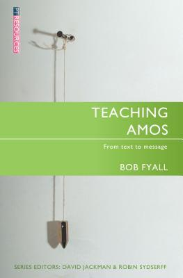 Teaching Amos: Unlocking the Prophecy of Amos for the Bible Teacher