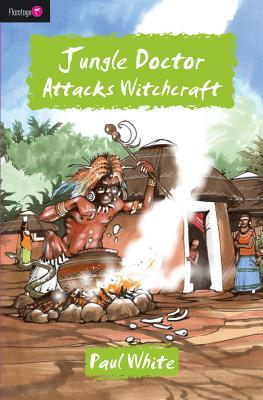 Jungle Doctor Attacks Witchcraft by Paul     White