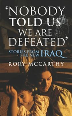 Nobody Told Us We Are Defeated: Stories from the new Iraq