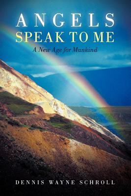 Angels Speak to Me by Dennis Wayne Schroll