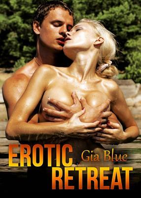 Erotic Retreat by Gia Blue