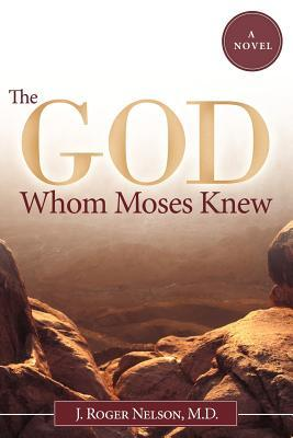The God Whom Moses Knew by J. Roger Nelson