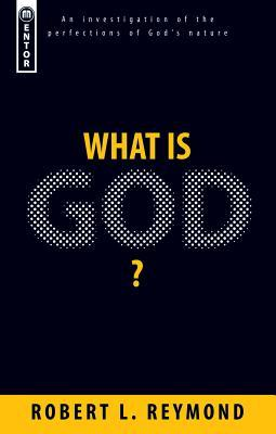 What Is God? by Robert L. Reymond