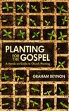 Planting for the Gospel: A Hands-On Guide to Church Planting