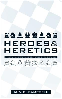 Heroes and Heretics by Iain D. Campbell
