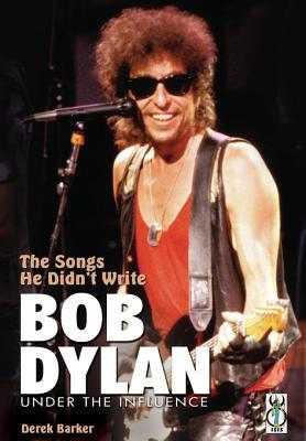 The Songs He Didn't Write: Bob Dylan Under the Influence
