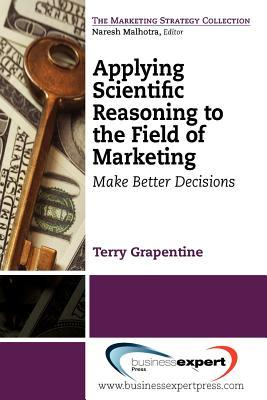 Applying Scientific Reasoning to the Field of Marketing: Make Better Decisions