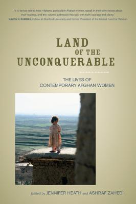Land of the Unconquerable: The Lives of Contemporary Afghan Women