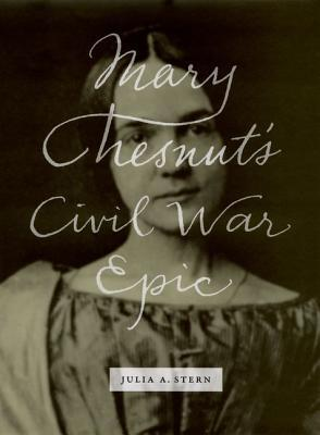 Mary Chesnut's Civil War Epic by Julia Stern