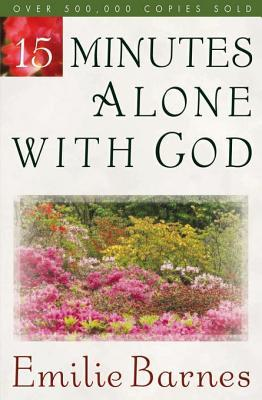 15 Minutes Alone with God by Emilie Barnes