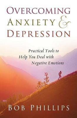 Overcoming Anxiety and Depression by Bob Phillips