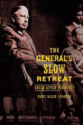 General S Slow Retreat: Chile After Pinochet