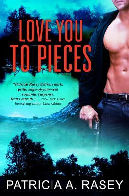 Love You to Pieces by Patricia A Rasey