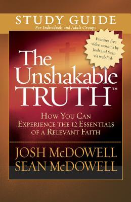 The Unshakable Truth Study Guide: How You Can Experience the 12 Essentials of a Relevant Faith