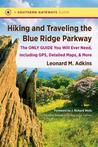 Hiking and Traveling the Blue Ridge Parkway: The Only Guide You Will Ever Need, Including GPS, Detailed Maps, and More