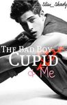 The Bad Boy, Cupid & Me by Hasti Williams