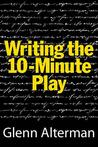 Writing the Ten-Minute Play: A Book for Playwrights and Actors Who Want to Write Plays