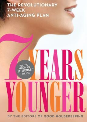 7 Years Younger: The Revolutionary 7-Week Plan to Look and Feel Your Best