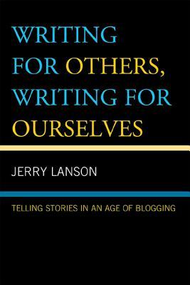 Writing for Others, Writing for Ourselves by Jerry Lanson