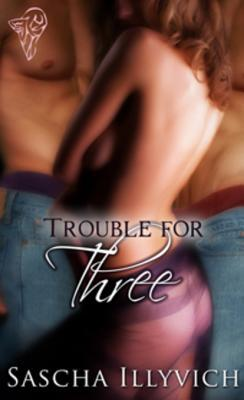 Trouble for Three by Sascha Illyvich