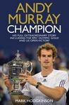 Andy Murray, Champion: The Full Extraordinary Story. Mark Hodgkinson