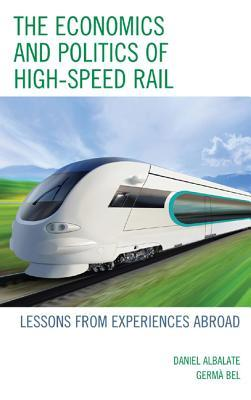 The Economics and Politics of High-Speed Rail by Germà Bel