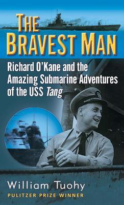 The Bravest Man: Richard O'Kane and the Amazing Submarine Adventures of the USS Tang