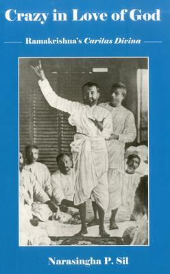 Crazy In Love Of God: Ramakrishna's Caritas Divina