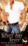 Never Say Never (Rose & Thorn Society, #2)