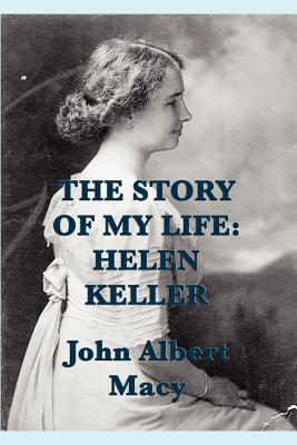 helen keller the story of my life essay The story of my life by helen keller inspiration the potency and inspiration of the less-than fortunate never ceases to amaze me against physical.