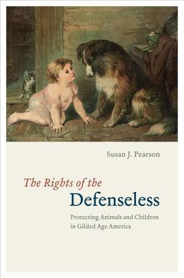 The Rights of the Defenseless: Protecting Animals and Children in Gilded Age America