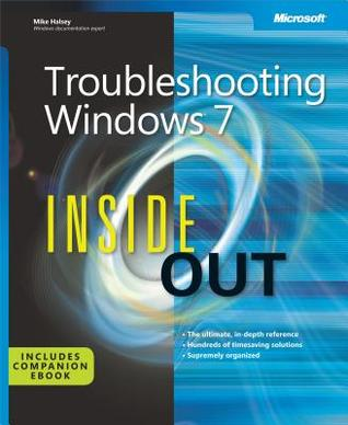 Troubleshooting Windows(r) 7 Inside Out: The Ultimate, In-Depth Troubleshooting Reference