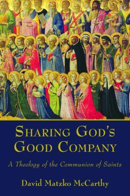 Sharing Gods Good Company: A Theology of the Communion of Saints