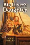 Big River's Daughter by Bobbi Miller