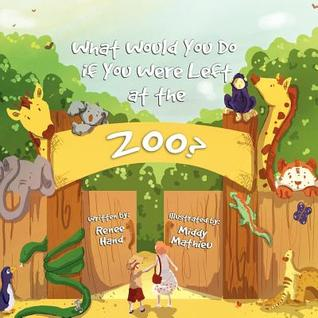What Would You Do If You Were Left at the Zoo? by Renne Hand