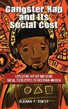 Gangster Rap and Its Social Cost: Exploiting Hip Hop and Using Racial Stereotypes to Entertain America