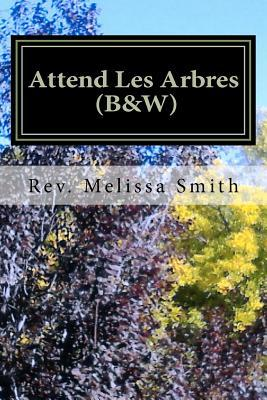 Attend Les Arbres (B&w): Go to the Trees Melissa Smith