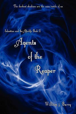 Sebastian and the Afterlife II -Agents of the Reaper by William J. Barry