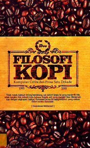 Filosofi Kopi: Kumpulan Cerita dan Prosa Satu Dekade