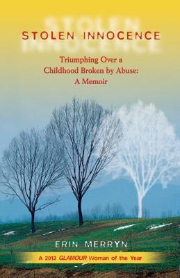 Stolen Innocence: Triumphing Over a Childhood Broken by Abuse: A Memoir
