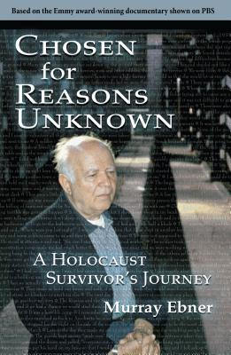 Chosen for Reasons Unknown: A Holocaust Survivor S Journey.