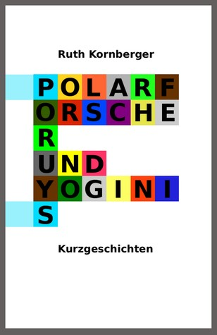 Polarforscher und Yoginis by Ruth Kornberger