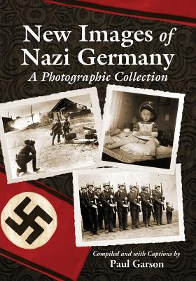 New Images of Nazi Germany by G. Paul Garson
