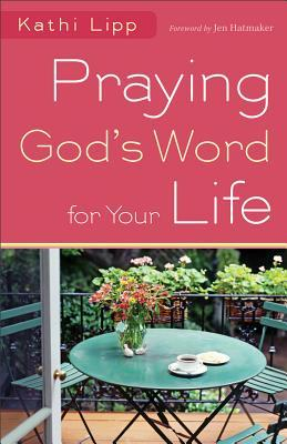 Praying God's Word for Your Life by Kathi Lipp
