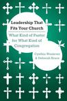 Leadership That Fits Your Church: What Kind of Pastor for What Kind of Congregation