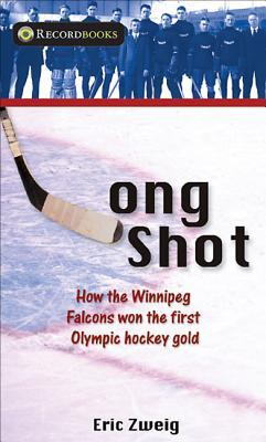 Long Shot: How the Winnipeg Falcons Won the First Olympic Hockey Gold